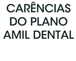 CARENCIAS PLANO AMIL DENTAL